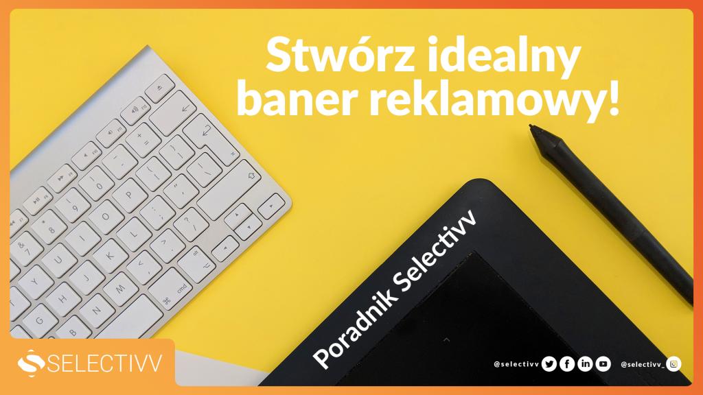 poradnik Selectivv - jak stworzyć baner reklamowy